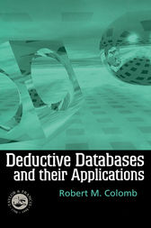 Deductive Databases and Their Applications by Robert Colomb