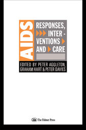 AIDS: Responses, Interventions and Care by Peter Aggleton