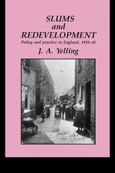 Slums And Redevelopment by J.A. Yelling