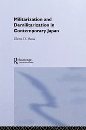 Militarisation and Demilitarisation in Contemporary Japan by Glenn D. Hook
