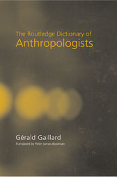 The Routledge Dictionary of Anthropologists by Gerald Gaillard