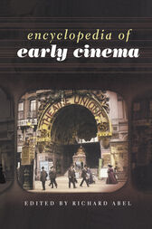 Encyclopedia of Early Cinema by Richard Abel