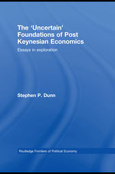 The 'Uncertain' Foundations of Post Keynesian Economics by Stephen Dunn