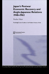 Japan's Postwar Economic Recovery and Anglo-Japanese Relations, 1948-1962 by Noriko Yokoi