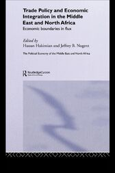 Trade Policy and Economic Integration in the Middle East and North Africa by Hassan Hakimian