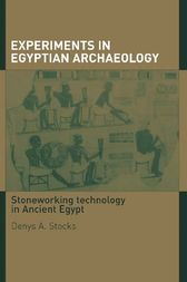 Experiments in Egyptian Archaeology by Denys A. Stocks