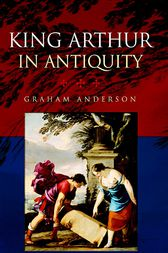 King Arthur in Antiquity by Graham Anderson