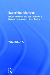 Explaining Mantras by Robert A. Yelle
