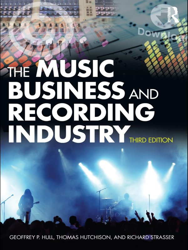 Download Ebook The Music Business and Recording Industry (3rd ed.) by Geoffrey P Hull Pdf