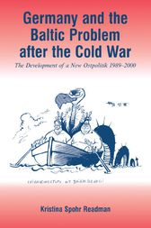 Germany and the Baltic Problem After the Cold War by Kristina Spohr Readman
