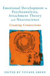 Emotional Development in Psychoanalysis, Attachment Theory and Neuroscience by Viviane Green