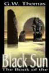 The Book of the Black Sun by G.W. Thomas