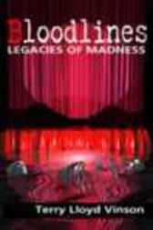 Bloodlines - Legacies of Madness by Terry Lloyd Vinson
