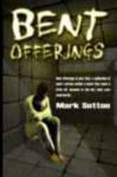 Bent Offerings by Mark Sutton