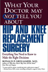 What Your Doctor May Not Tell You About(TM) Hip and Knee Replacement Surgery by Ronald P. Grelsamer