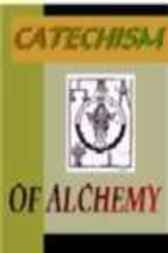 Catechism of Alchemy by unknown