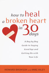 How to Heal a Broken Heart in 30 Days by Howard Bronson
