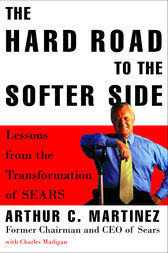 The Hard Road to the Softer Side by Arthur Martinez