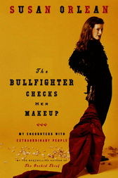 The Bullfighter Checks Her Makeup by Susan Orlean