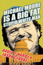 Michael Moore Is a Big Fat Stupid White Man by David T. Hardy