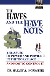 The Haves and the Have Nots by Harvey Hornstein