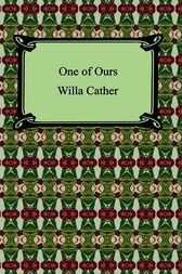 One of Ours by Willa Sibert Cather