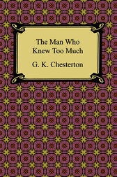 The Man Who Knew Too Much by Gilbert K. Chesterton