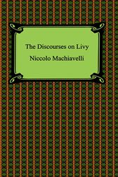 Discourses on the First Decade of Titus Livius (Livy) by Niccolo Machiavelli