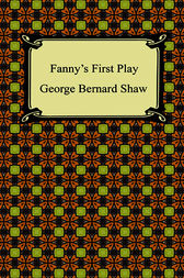 Fanny's First Play by George Bernard Shaw