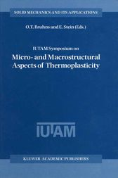 IUTAM Symposium on Micro- and Macrostructural Aspects of Thermoplasticity by O.T. Bruhns