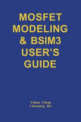 MOSFET Modeling & BSIM3 User's Guide by Yuhua Cheng; Chenming Hu