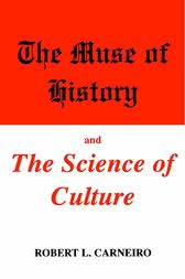 The Muse of History and the Science of Culture by Robert L. Carneiro