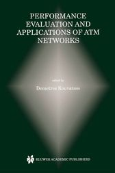 Performance Evaluation and Applications of ATM Networks by Demetres D. Kouvatsos