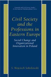 Civil Society and the Professions in Eastern Europe by S. Wojciech Sokolowski