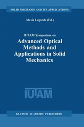 IUTAM Symposium on Advanced Optical Methods and Applications in Solid Mechanics by Alexis Lagarde