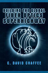 Building the Global Fiber Optics Superhighway by C. David Chaffee