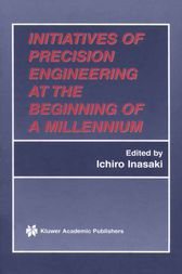 Initiatives of Precision Engineering at the Beginning of a Millennium by Ichiro Inasaki