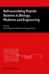 Self-Assembling Peptide Systems in Biology, Medicine and Engineering by A. Aggeli