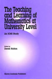 The Teaching and Learning of Mathematics at University Level by Derek Holton