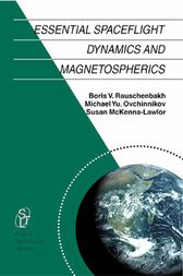 Essential Spaceflight Dynamics and Magnetospherics by V. Rauschenbakh