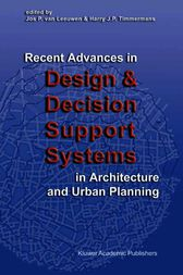 Recent Advances in Design and Decision Support Systems in Architecture and Urban Planning by Jos P. van Leeuwen