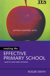 Creating the Effective Primary School by Roger Smith