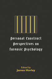 Personal Construct Perspectives on Forensic Psychology by James Horley