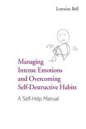 Managing Intense Emotions and Overcoming Self-Destructive Habits: A Self-Help Manual