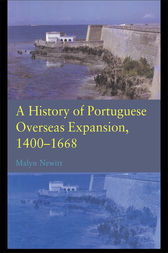 A History of Portuguese Overseas Expansion 1400–1668 by Malyn Newitt