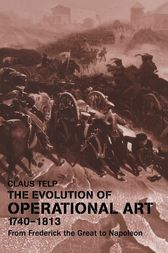 The Evolution of Operational Art, 1740-1813 by Claus Telp