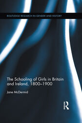The Schooling of Girls in Britain and Ireland, 1800- 1900 by Jane McDermid