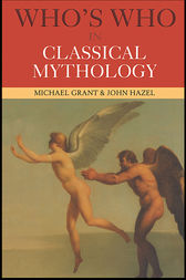 Who's Who in Classical Mythology by Michael Grant