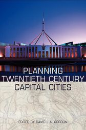 Planning Twentieth Century Capital Cities by David Gordon