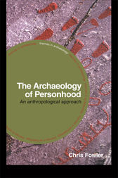 The Archaeology of Personhood by Chris Fowler